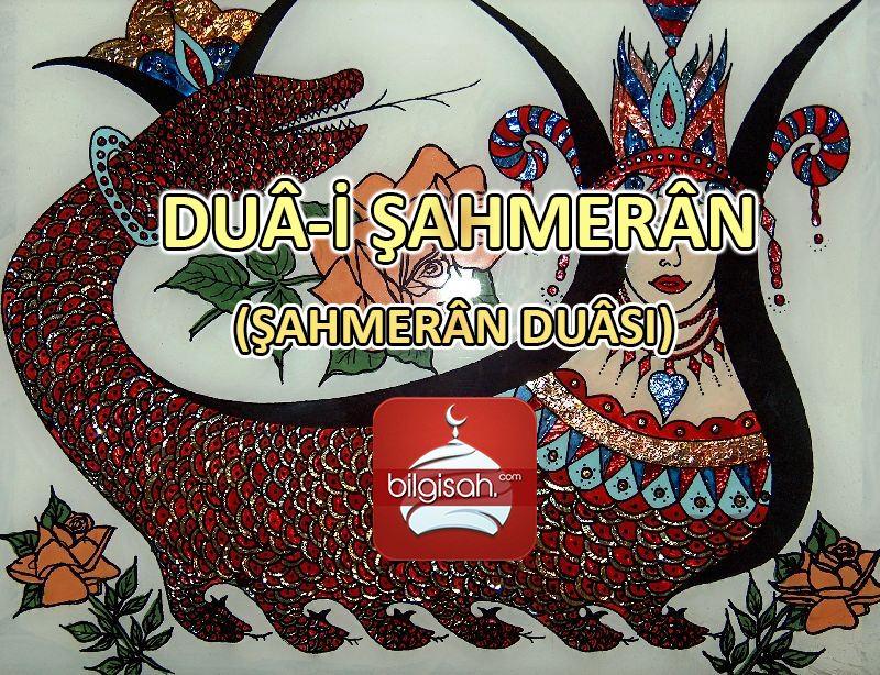 DUÂ-İ ŞAHMERÂN - ŞAHMERÂN DUÂSI