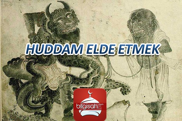 HUDDAM ELDE ETMEK