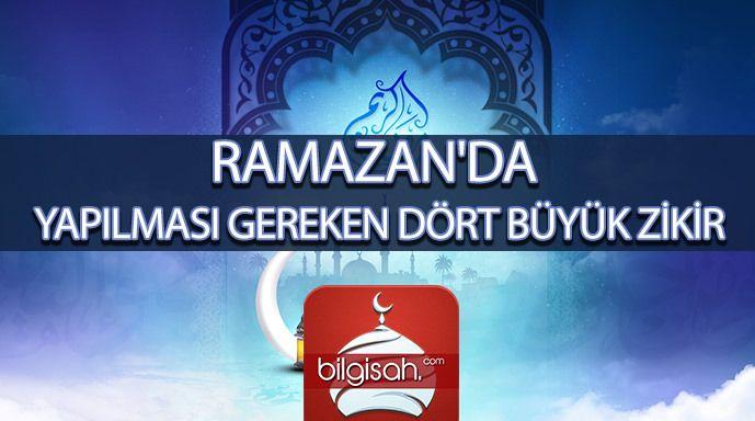 RAMAZAN'DA YAPILMASI GEREKEN DÖRT BÜYÜK ZİKİR