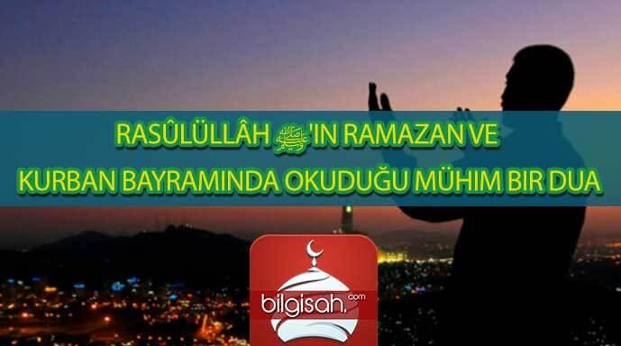 Rasûlüllâh ﷺ'in Ramazan ve Kurban Bayramında Okuduğu Mühim Bir Dua