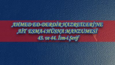 AHMED ED-DERDİR HAZRETLERİ'NE AİT ESMA-i HÜSNA MANZUMESİ