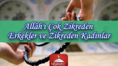Allâh'ı Çok Zikreden Erkekler ve Zikreden Kadınlar