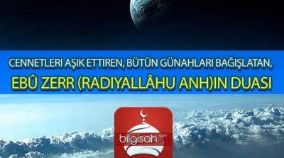 Cennetleri Aşık Ettiren, Bütün Günahları Bağışlatan, Ebû Zerr (Radıyallâhu Anh)ın Duası