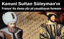 KANUNİ'NİN FRANSUVA'YA 'DANSI YASAKLA' FERMANI!