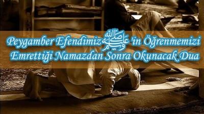 Peygamber Efendimizﷺ'in Öğrenmemizi Emrettiği Namazdan Sonra Okunacak Dua