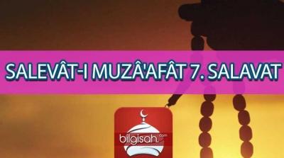 SALEVÂT-I MUZÂ'AFÂT 7. SALAVATI