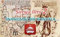 Simya ilmi 2 - İNANILMAZ BİR KONUYLA